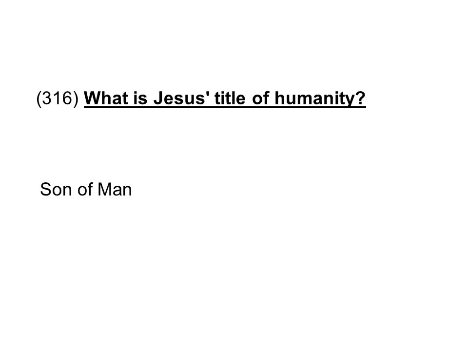 (316) What is Jesus title of humanity