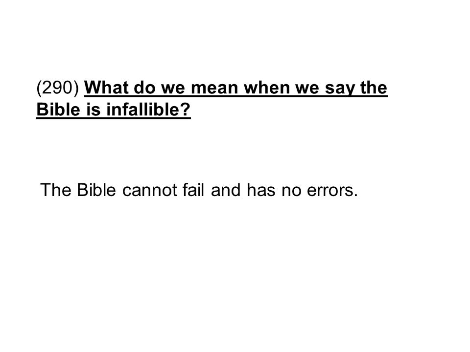 (290) What do we mean when we say the Bible is infallible