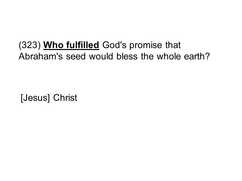 (323) Who fulfilled God s promise that Abraham s seed would bless the whole earth