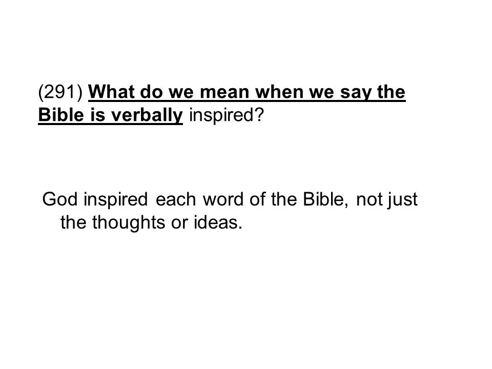 (291) What do we mean when we say the Bible is verbally inspired