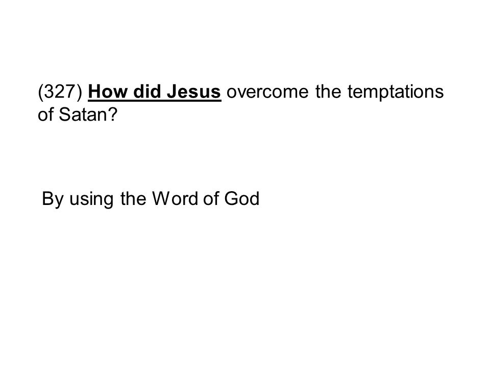 (327) How did Jesus overcome the temptations of Satan