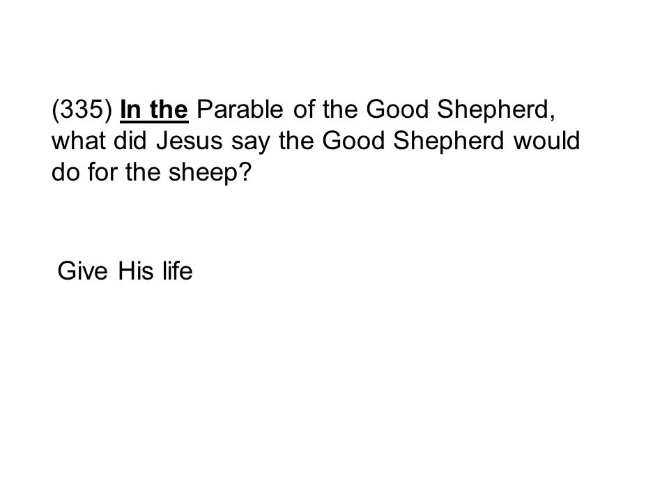 (335) In the Parable of the Good Shepherd, what did Jesus say the Good Shepherd would do for the sheep