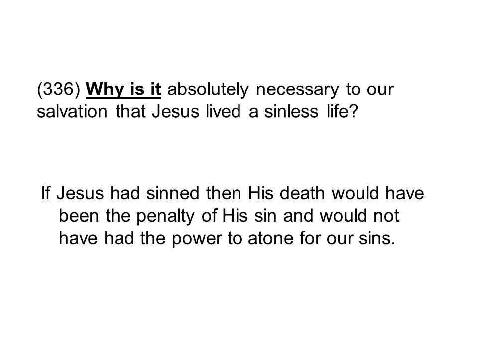 (336) Why is it absolutely necessary to our salvation that Jesus lived a sinless life