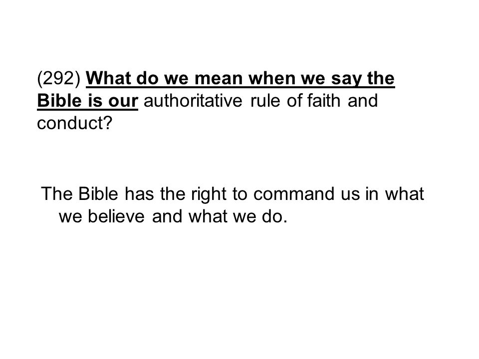 (292) What do we mean when we say the Bible is our authoritative rule of faith and conduct