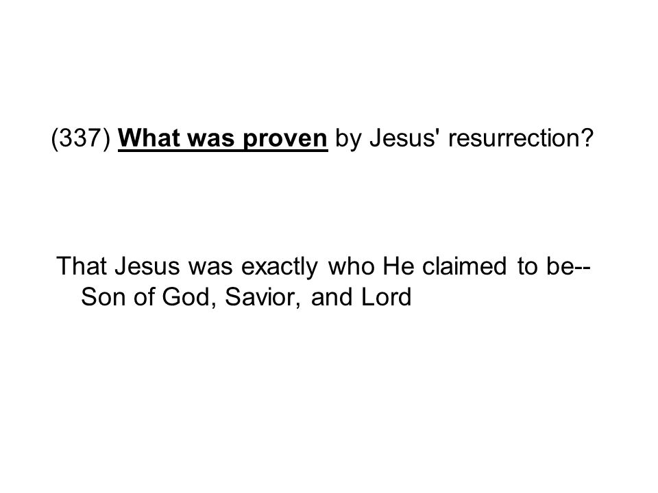 (337) What was proven by Jesus resurrection