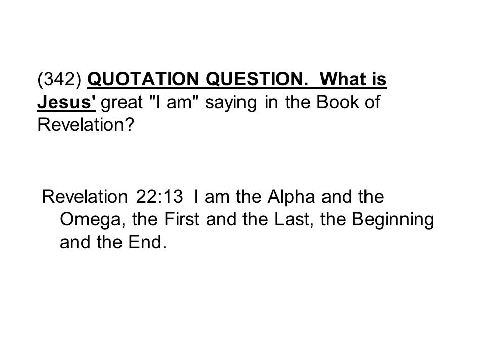 (342) QUOTATION QUESTION. What is Jesus great I am saying in the Book of Revelation