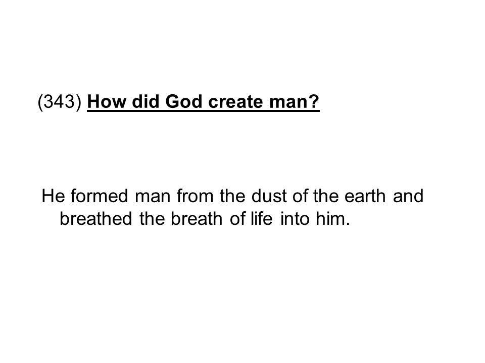 (343) How did God create man