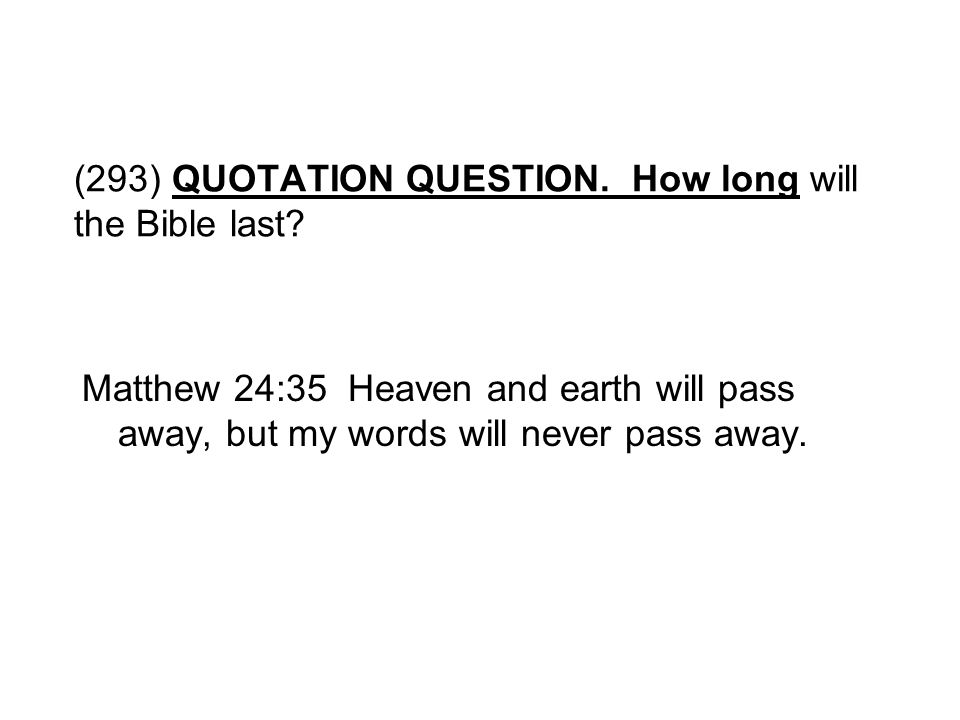 (293) QUOTATION QUESTION. How long will the Bible last
