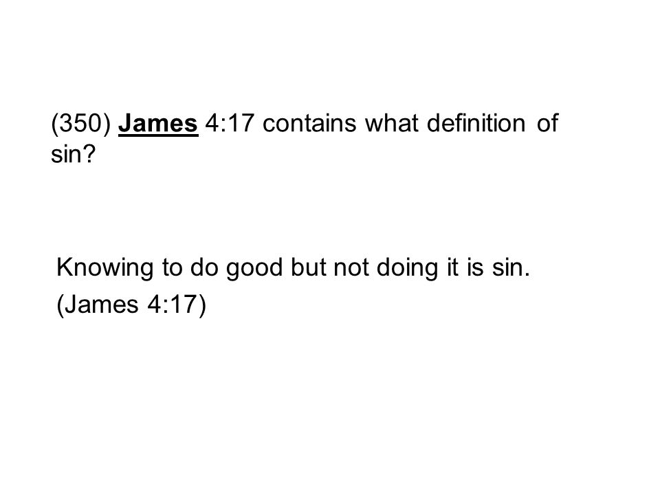 (350) James 4:17 contains what definition of sin