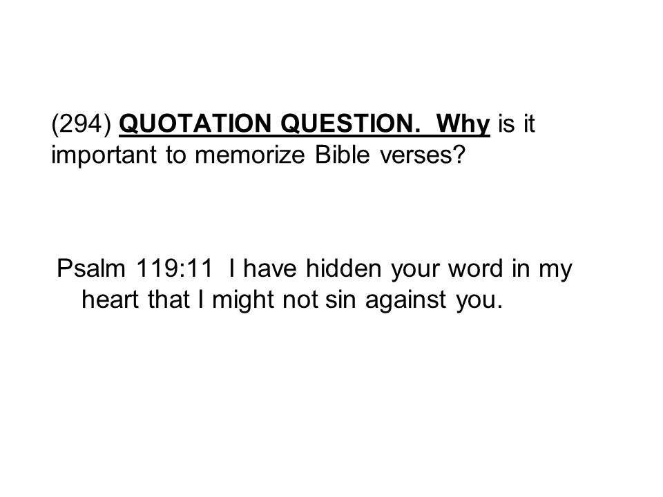 (294) QUOTATION QUESTION. Why is it important to memorize Bible verses