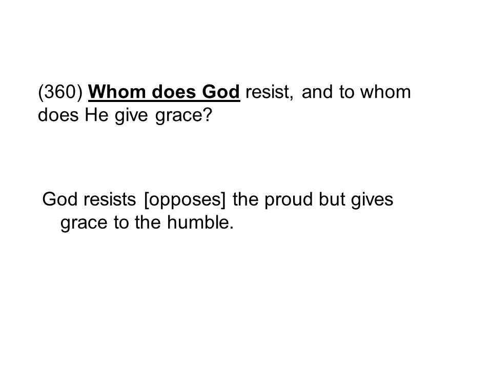 (360) Whom does God resist, and to whom does He give grace