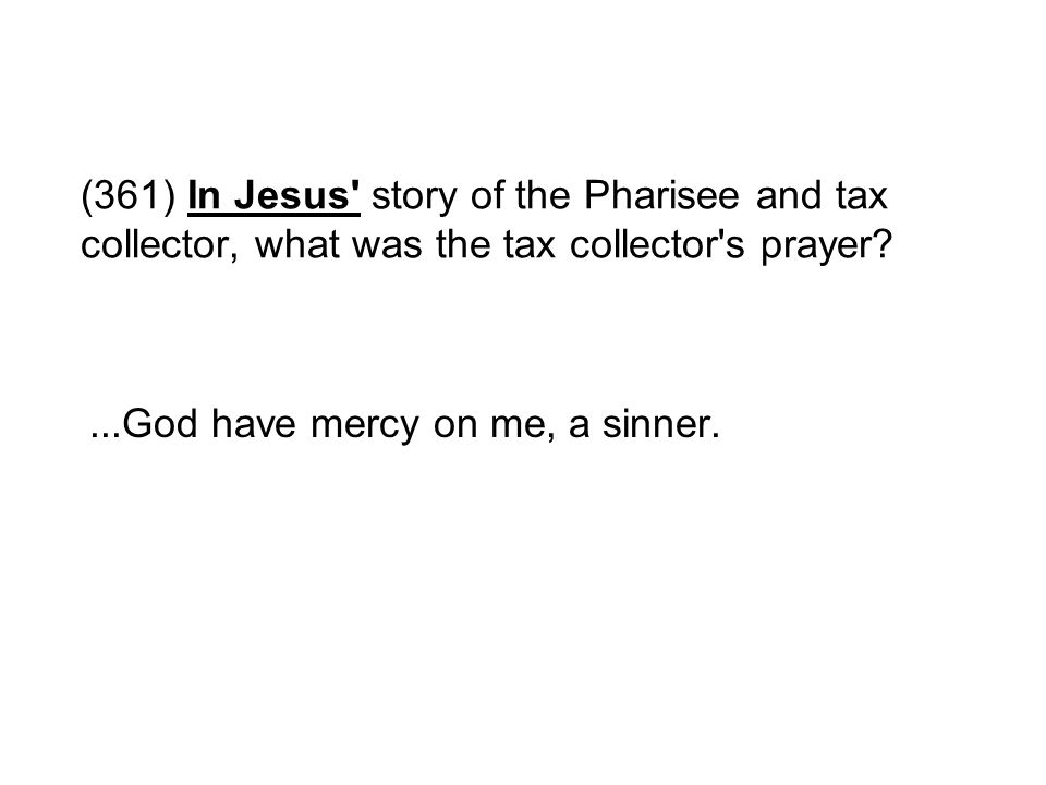 (361) In Jesus story of the Pharisee and tax collector, what was the tax collector s prayer