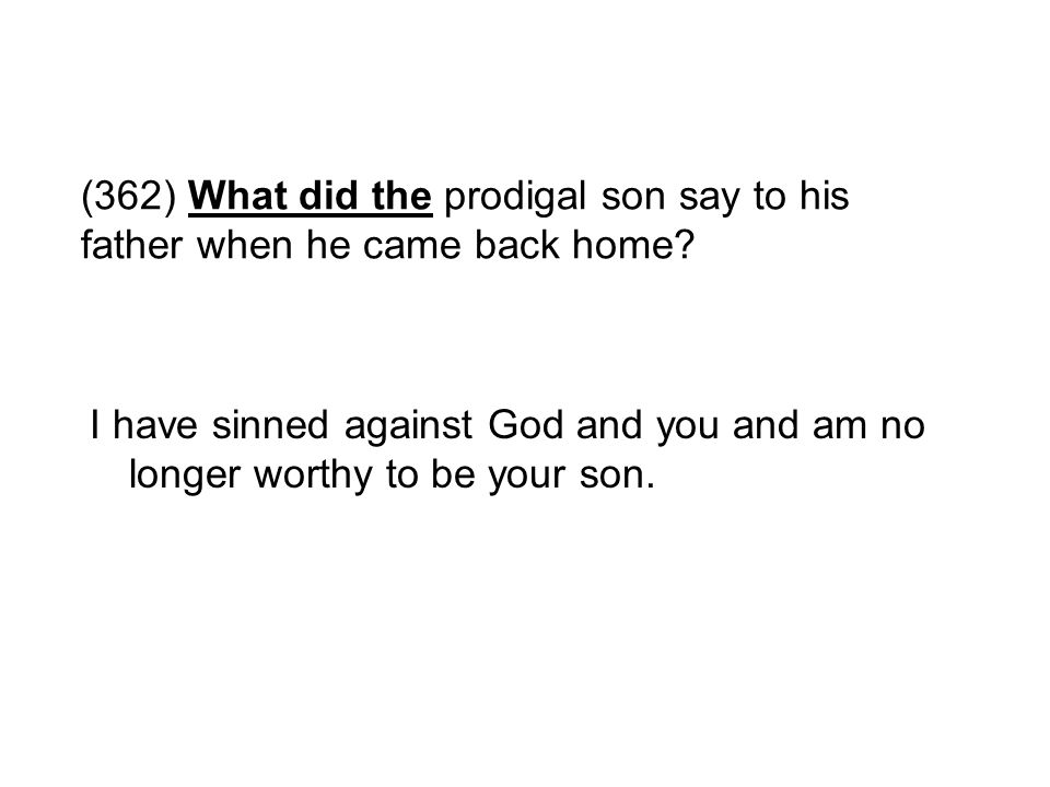 (362) What did the prodigal son say to his father when he came back home