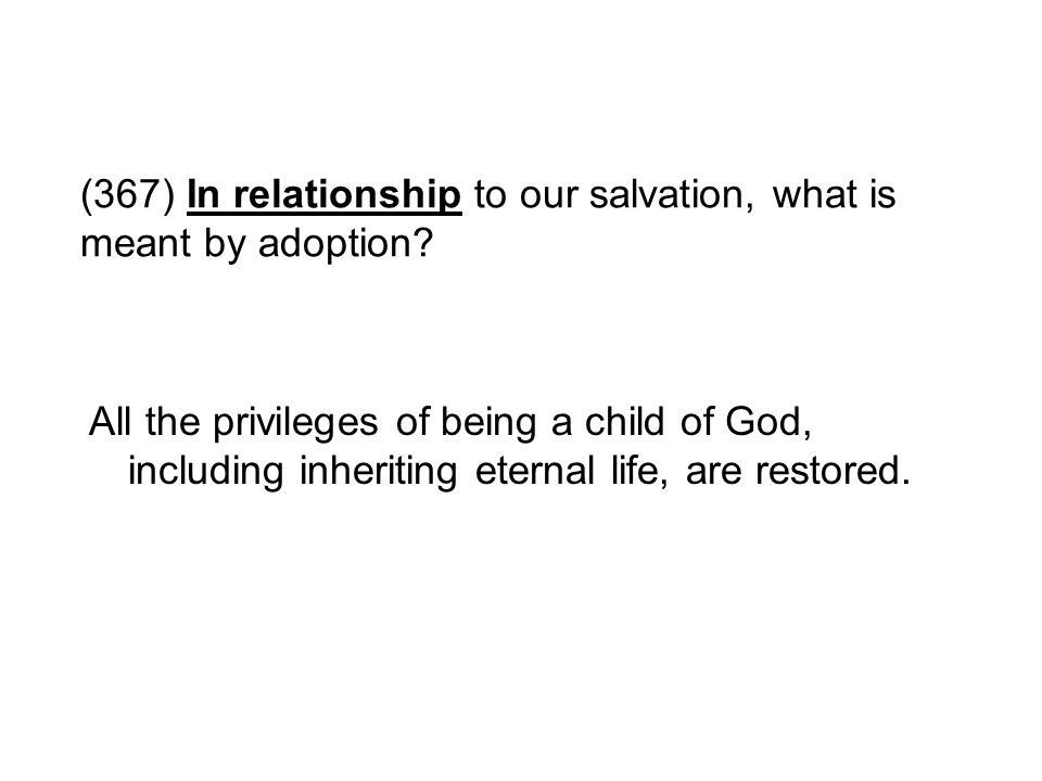 (367) In relationship to our salvation, what is meant by adoption