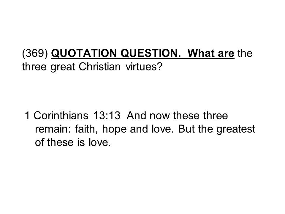 (369) QUOTATION QUESTION. What are the three great Christian virtues