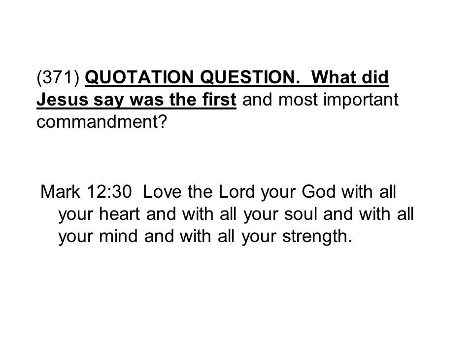 (371) QUOTATION QUESTION. What did Jesus say was the first and most important commandment
