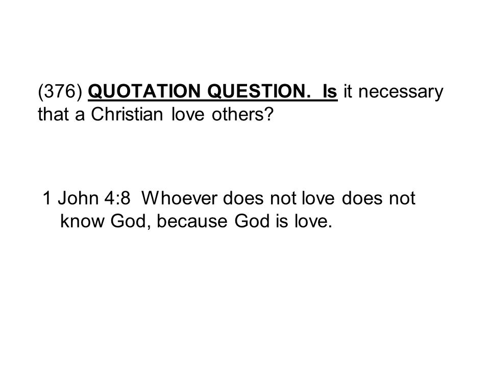 (376) QUOTATION QUESTION. Is it necessary that a Christian love others