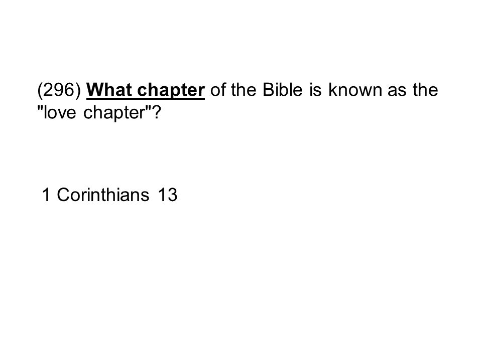 (296) What chapter of the Bible is known as the love chapter