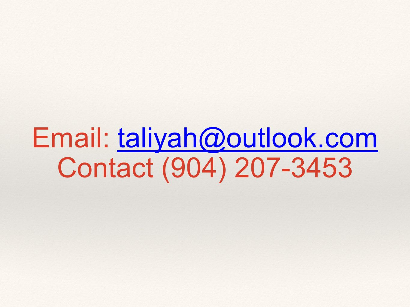 Email: taliyah@outlook.com Contact (904) 207-3453