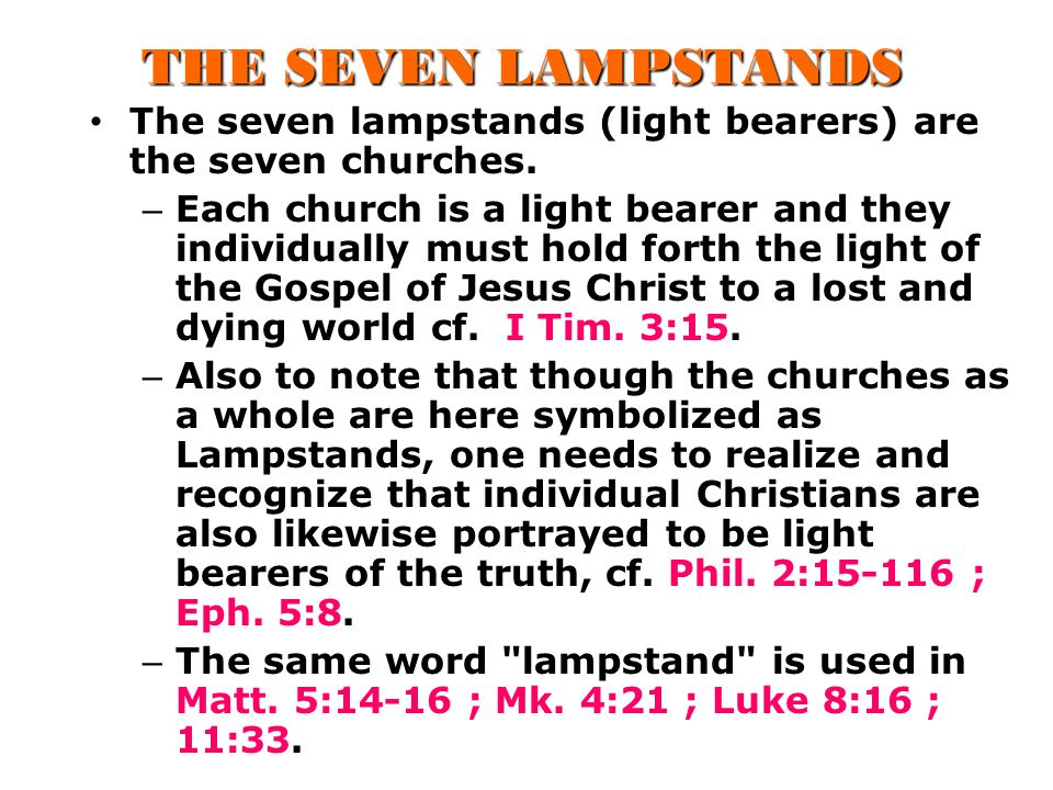 THE SEVEN LAMPSTANDS The seven lampstands (light bearers) are the seven churches.