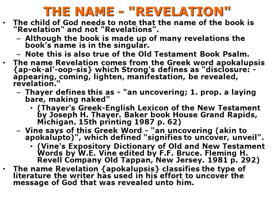 THE NAME - REVELATION The child of God needs to note that the name of the book is Revelation and not Revelations .