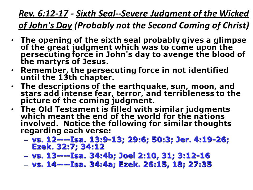 Rev. 6:12-17 - Sixth Seal--Severe Judgment of the Wicked of John s Day (Probably not the Second Coming of Christ)