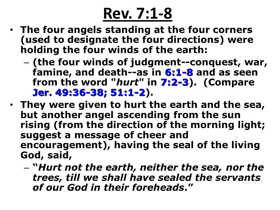 Rev. 7:1-8 The four angels standing at the four corners (used to designate the four directions) were holding the four winds of the earth: