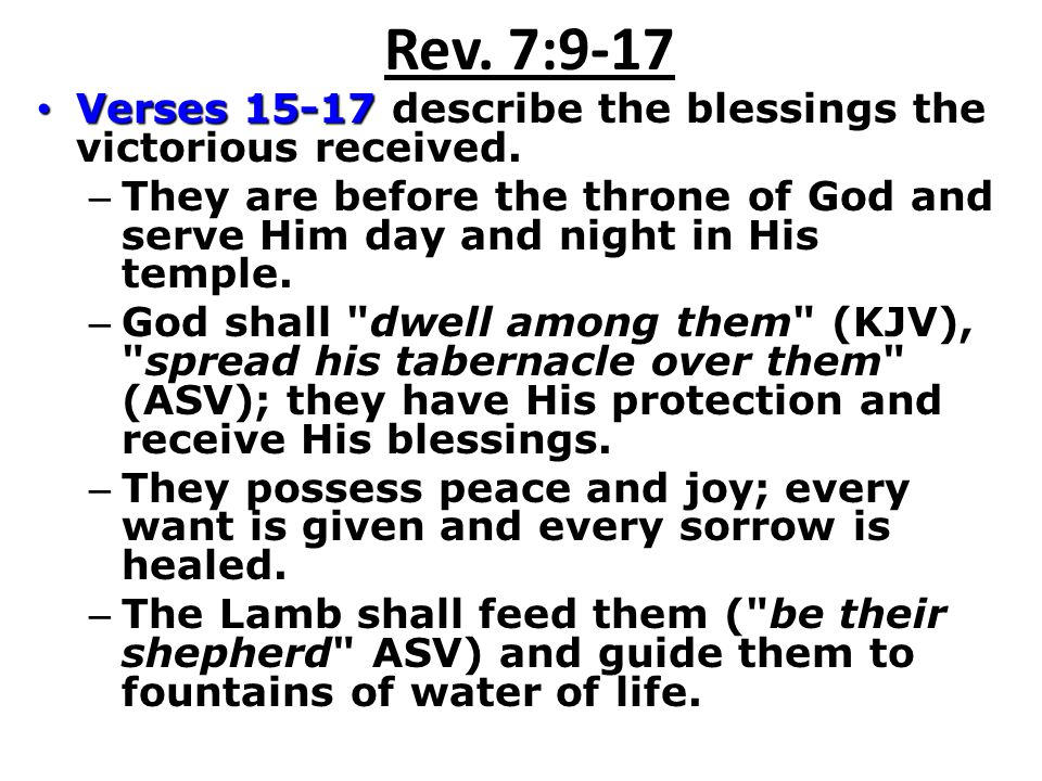 Rev. 7:9-17 Verses 15-17 describe the blessings the victorious received.