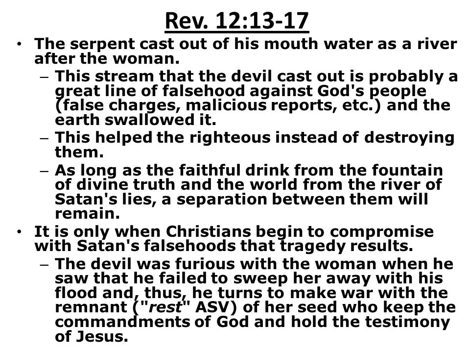Rev. 12:13-17 The serpent cast out of his mouth water as a river after the woman.