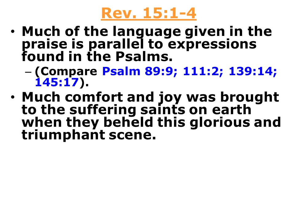 Rev. 15:1-4 Much of the language given in the praise is parallel to expressions found in the Psalms.