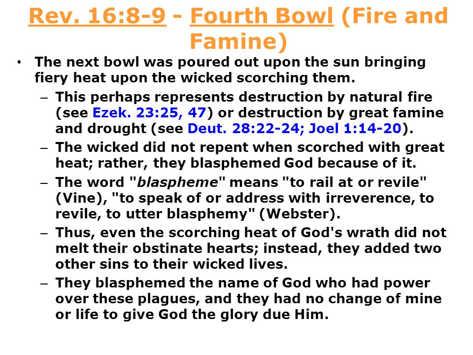 Rev. 16:8-9 - Fourth Bowl (Fire and Famine)