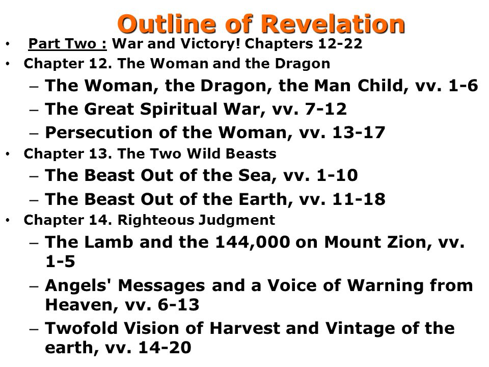 Outline of Revelation The Woman, the Dragon, the Man Child, vv. 1-6