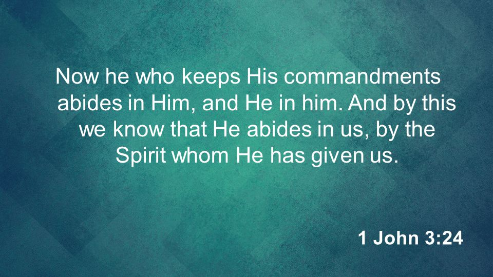 Now he who keeps His commandments abides in Him, and He in him