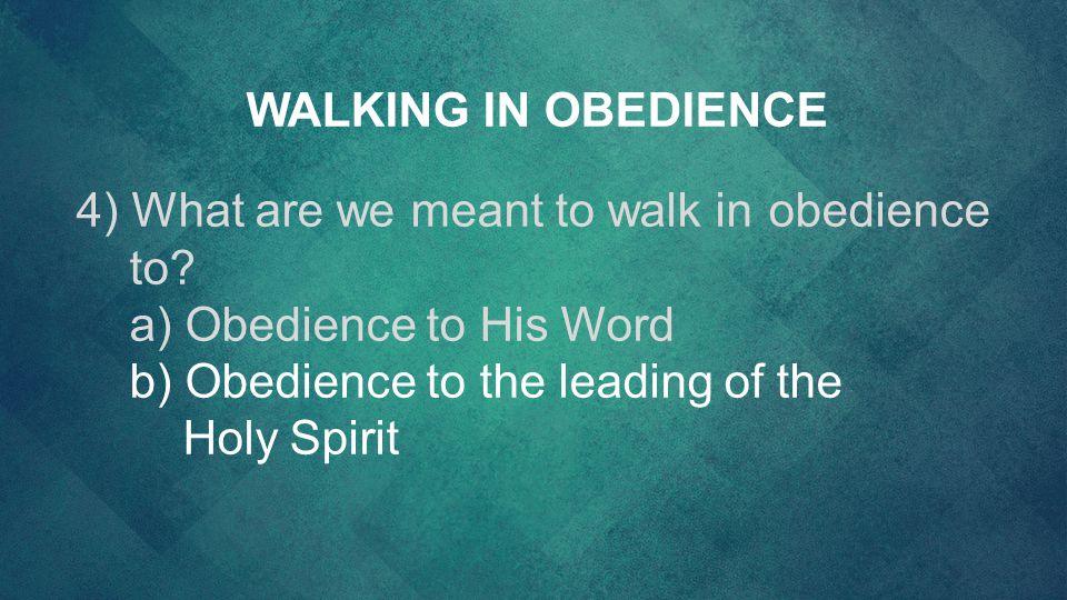 WALKING IN OBEDIENCE 4) What are we meant to walk in obedience to.