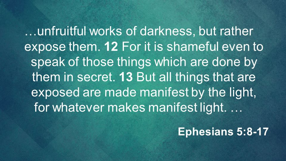 …unfruitful works of darkness, but rather expose them