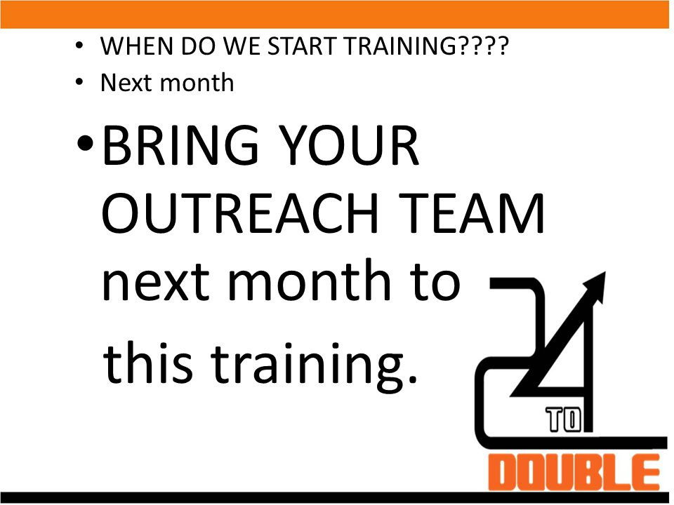 BRING YOUR OUTREACH TEAM next month to