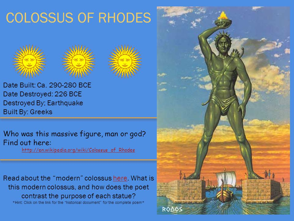 COLOSSUS OF RHODES Date Built: Ca. 290-280 BCE Date Destroyed: 226 BCE