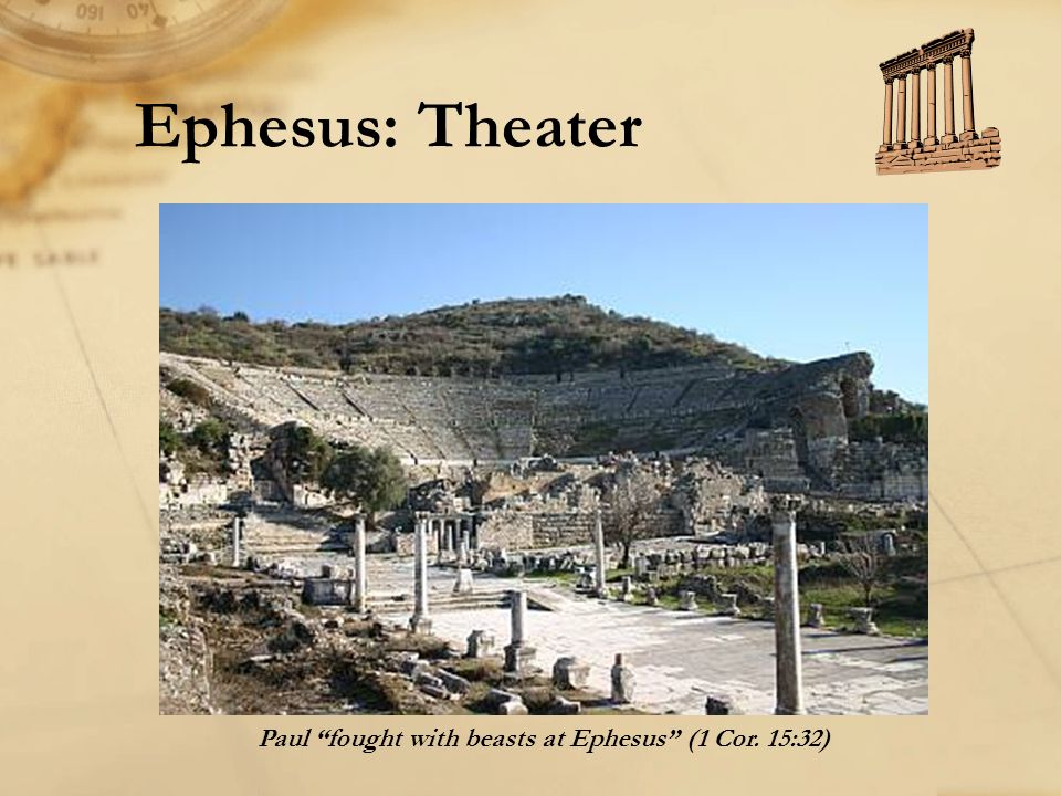 Paul fought with beasts at Ephesus (1 Cor. 15:32)