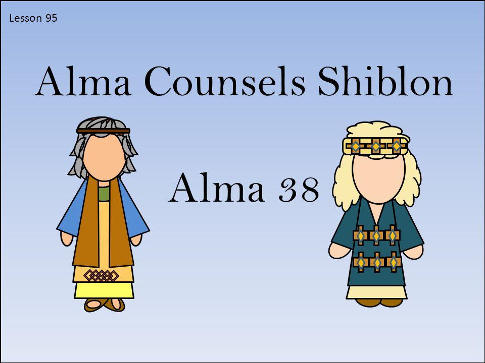Lesson 95 Alma Counsels Shiblon Alma 38