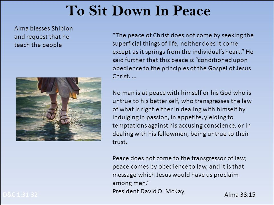 To Sit Down In Peace Alma blesses Shiblon and request that he teach the people.