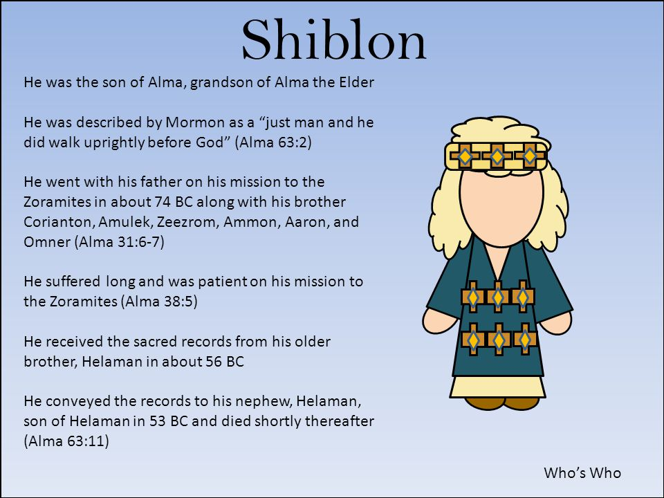 Shiblon He was the son of Alma, grandson of Alma the Elder