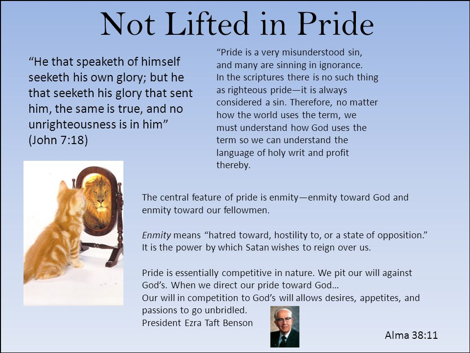 Not Lifted in Pride Pride is a very misunderstood sin, and many are sinning in ignorance.