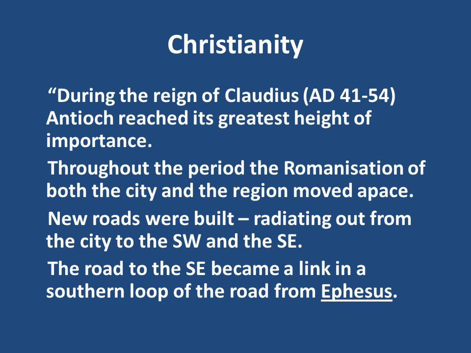 Christianity During the reign of Claudius (AD 41-54) Antioch reached its greatest height of importance.