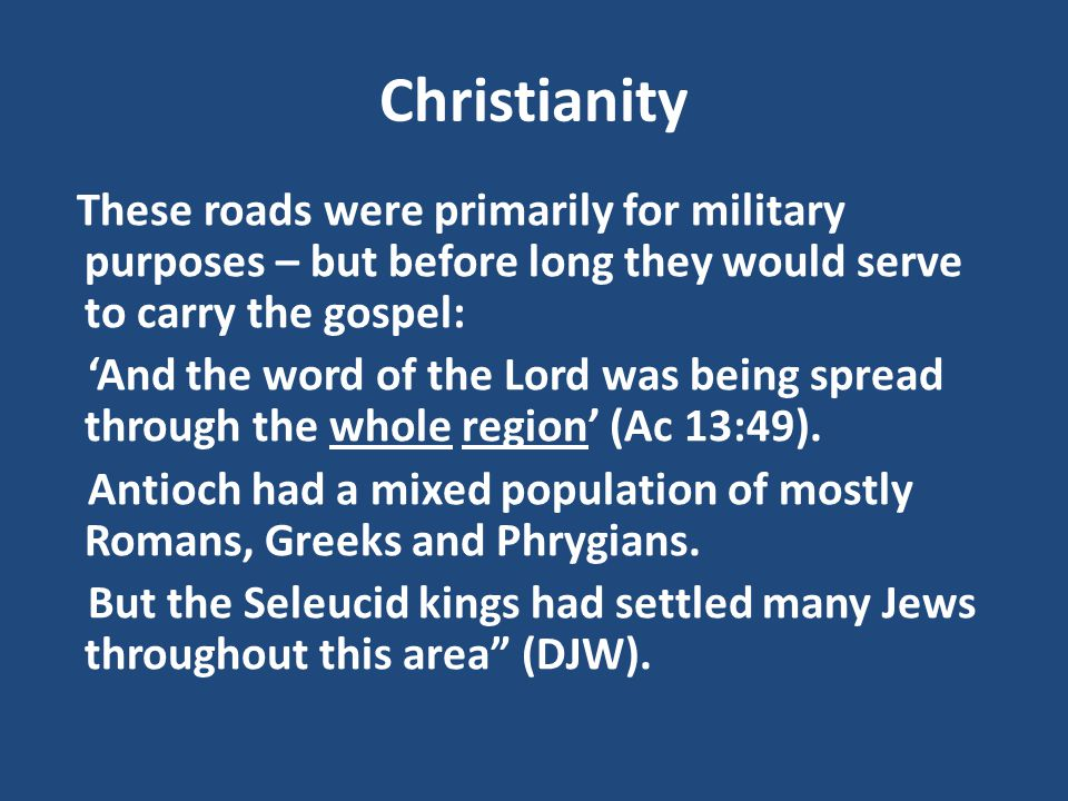 Christianity These roads were primarily for military purposes – but before long they would serve to carry the gospel: