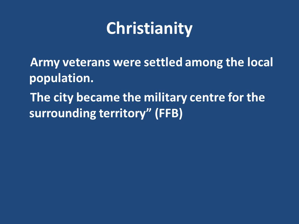 Christianity Army veterans were settled among the local population.