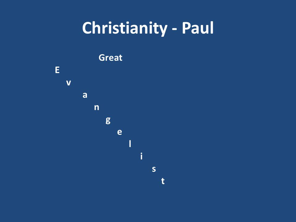 Christianity - Paul Great E v a n g e l i s t