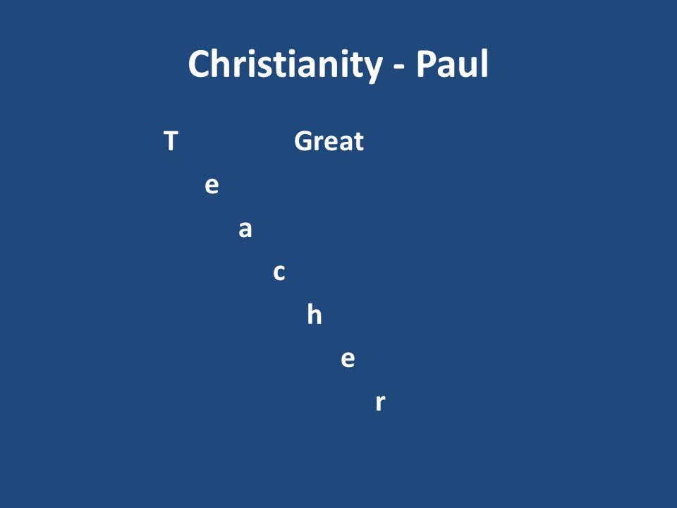 Christianity - Paul T Great e a c h r