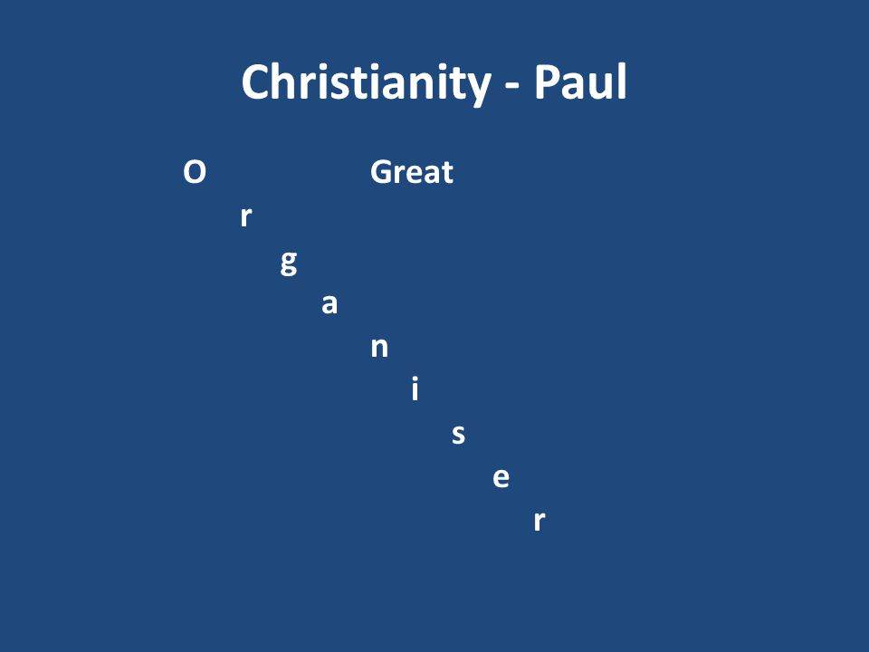 Christianity - Paul O Great r g a n i s e
