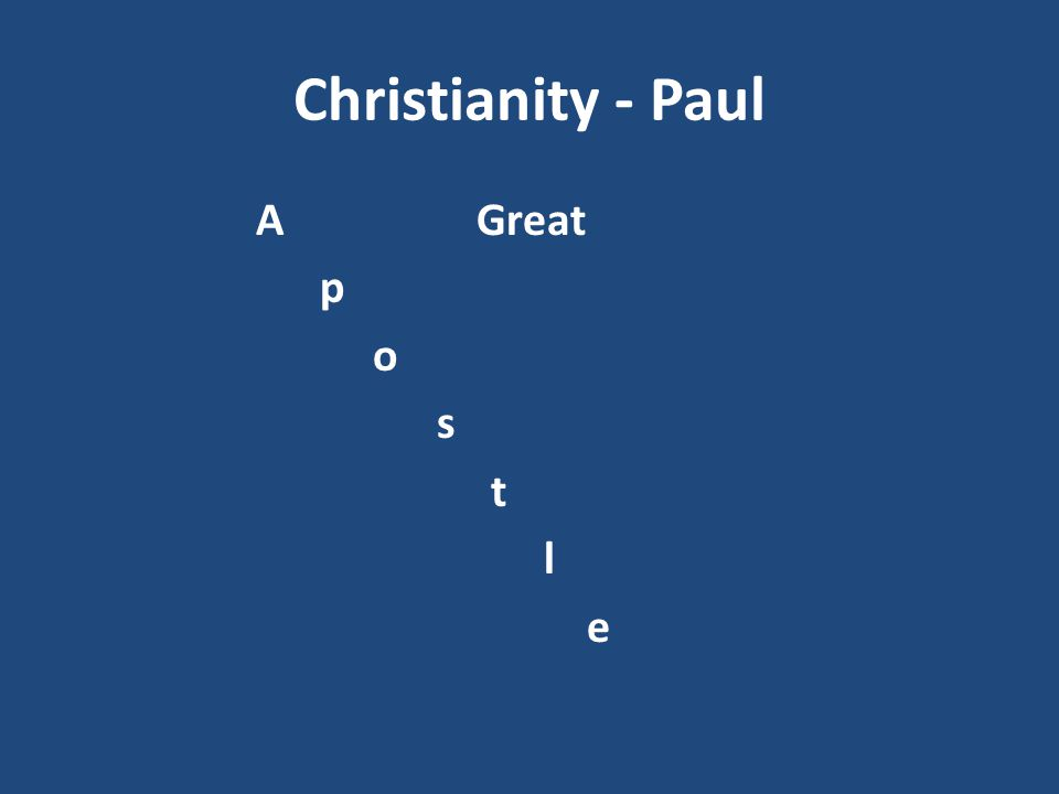Christianity - Paul A Great p o s t l e