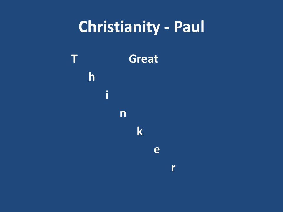 Christianity - Paul T Great h i n k e r